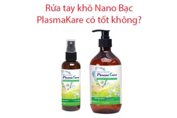 Sản phẩm rửa tay khô PlasmaKare Nano Bạc có tốt không?
